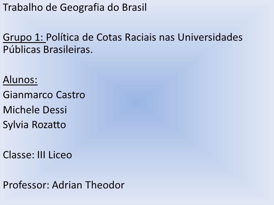 Trabalho de Geografia do Brasil Grupo 1: Política de Cotas Raciais nas Universidades Públicas Brasileiras. Alunos: Gianmarco Castro Michele Dessi Sylv