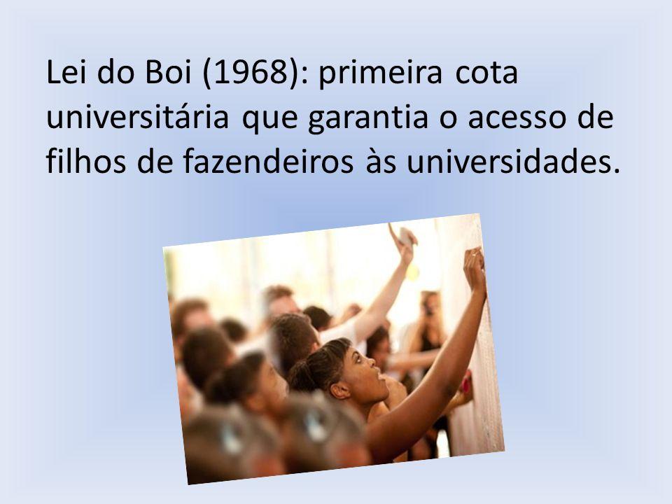 Lei do Boi (1968): primeira cota universitária que garantia o acesso de filhos de fazendeiros às universidades.