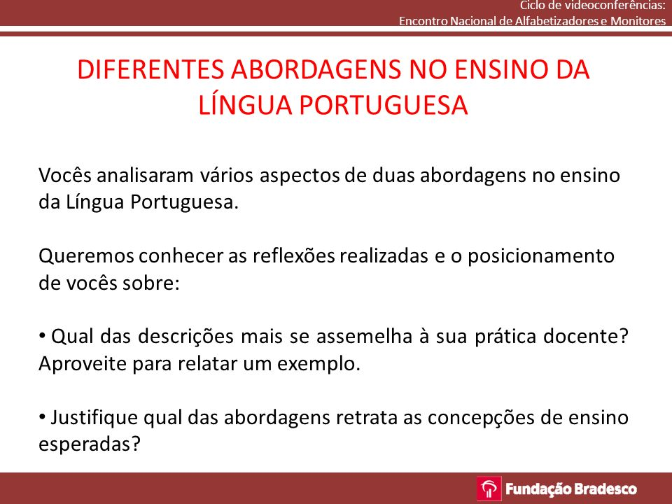 DIFERENTES ABORDAGENS NO ENSINO DA LÍNGUA PORTUGUESA Vocês analisaram vários aspectos de duas abordagens no ensino da Língua Portuguesa. Queremos conh