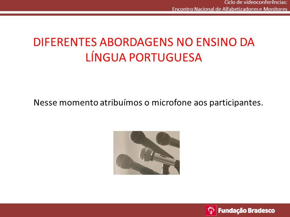 DIFERENTES ABORDAGENS NO ENSINO DA LÍNGUA PORTUGUESA Nesse momento atribuímos o microfone aos participantes. Ciclo de videoconferências: Encontro Naci