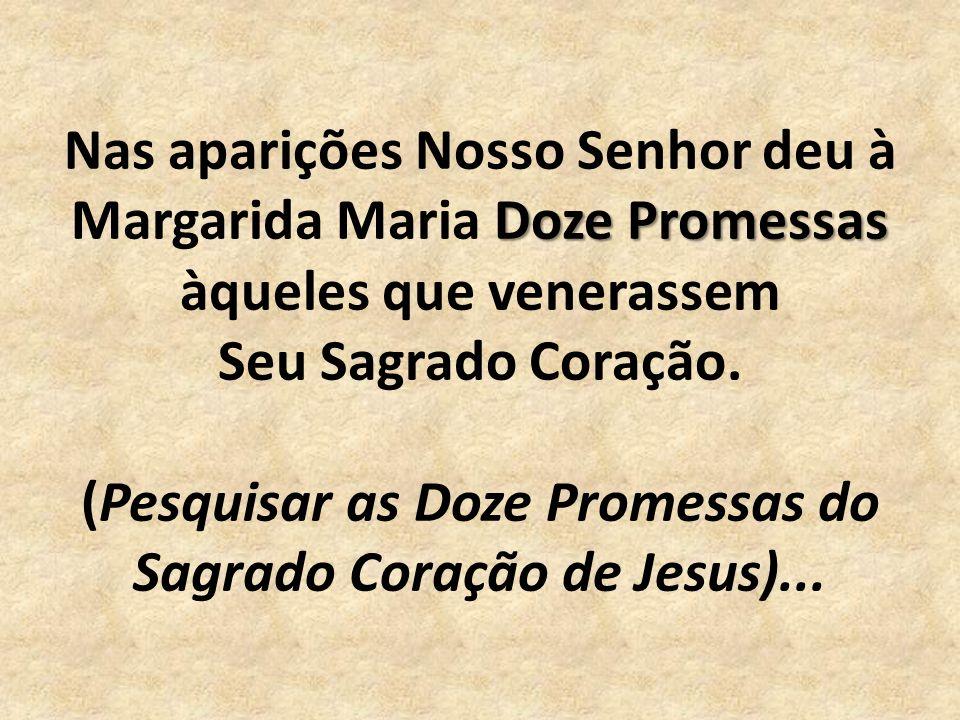 Doze Promessas Nas aparições Nosso Senhor deu à Margarida Maria Doze Promessas àqueles que venerassem Seu Sagrado Coração.