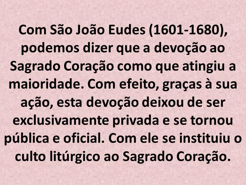 Com São João Eudes (1601-1680), podemos dizer que a devoção ao Sagrado Coração como que atingiu a maioridade.