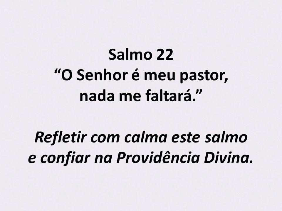 Salmo 22 O Senhor é meu pastor, nada me faltará.