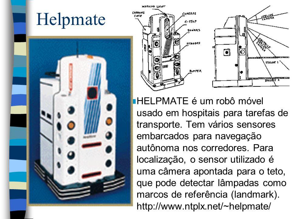 Helpmate HELPMATE é um robô móvel usado em hospitais para tarefas de transporte. Tem vários sensores embarcados para navegação autônoma nos corredores