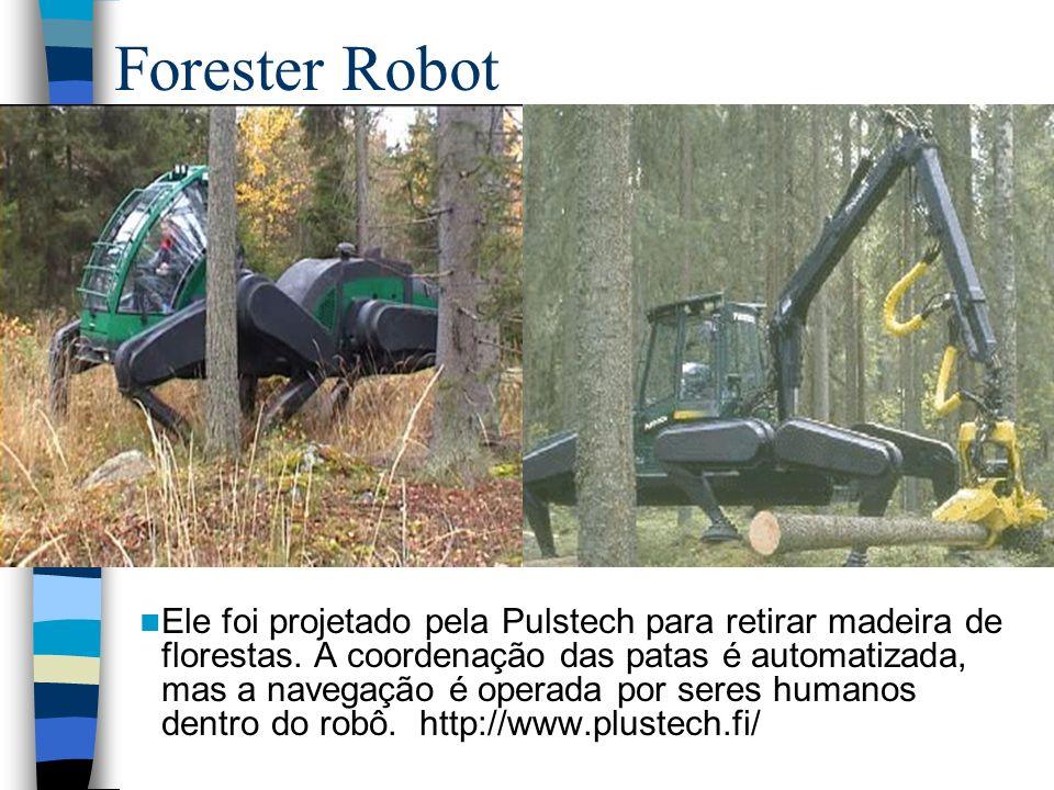 Forester Robot Ele foi projetado pela Pulstech para retirar madeira de florestas. A coordenação das patas é automatizada, mas a navegação é operada po