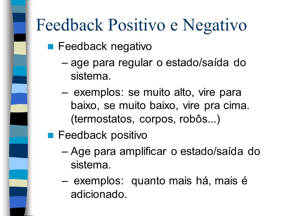 Feedback negativo –age para regular o estado/saída do sistema.