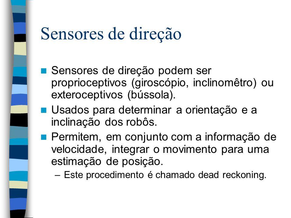 Sensores de direção Sensores de direção podem ser proprioceptivos (giroscópio, inclinomêtro) ou exteroceptivos (bússola). Usados para determinar a ori
