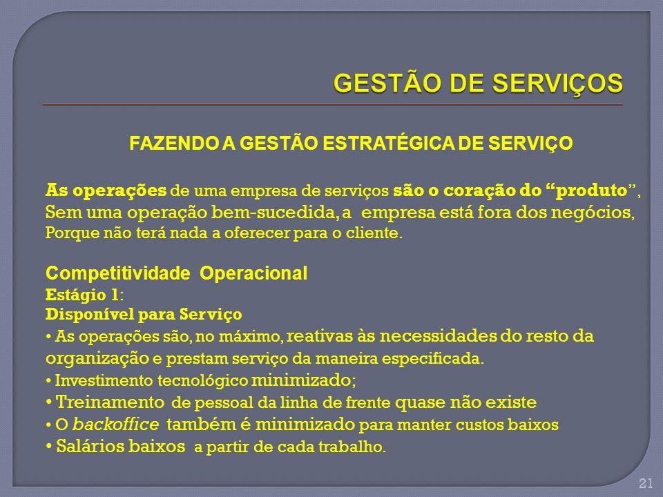 FAZENDO A GESTÃO ESTRATÉGICA DE SERVIÇO As operações de uma empresa de serviços são o coração do produto, Sem uma operação bem-sucedida, a empresa est