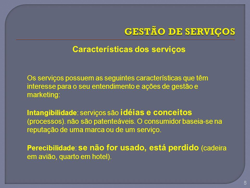 Características dos serviços Os serviços possuem as seguintes características que têm interesse para o seu entendimento e ações de gestão e marketing: