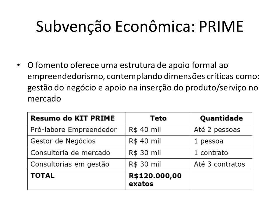 Subvenção Econômica: PRIME O fomento oferece uma estrutura de apoio formal ao empreendedorismo, contemplando dimensões críticas como: gestão do negóci