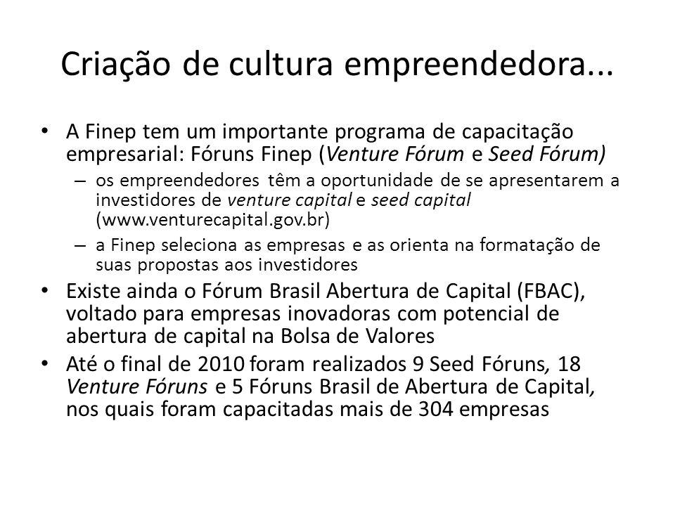 Criação de cultura empreendedora... A Finep tem um importante programa de capacitação empresarial: Fóruns Finep (Venture Fórum e Seed Fórum) – os empr