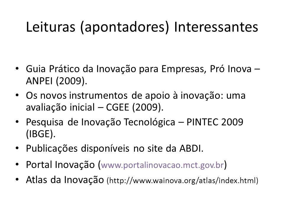 Leituras (apontadores) Interessantes Guia Prático da Inovação para Empresas, Pró Inova – ANPEI (2009). Os novos instrumentos de apoio à inovação: uma
