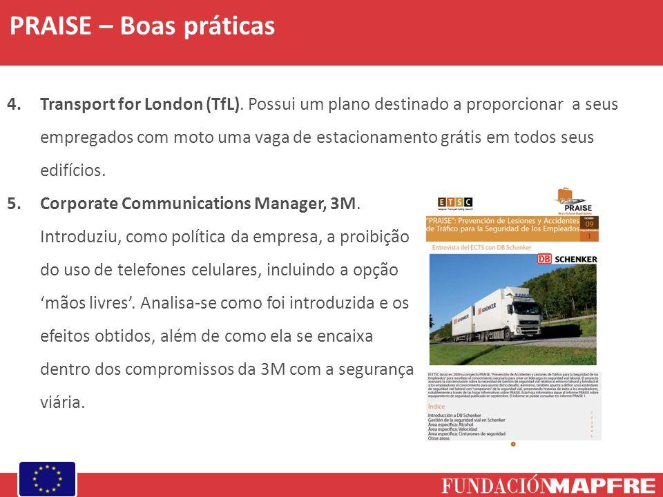 PRAISE – Boas práticas 4.Transport for London (TfL). Possui um plano destinado a proporcionar a seus empregados com moto uma vaga de estacionamento gr