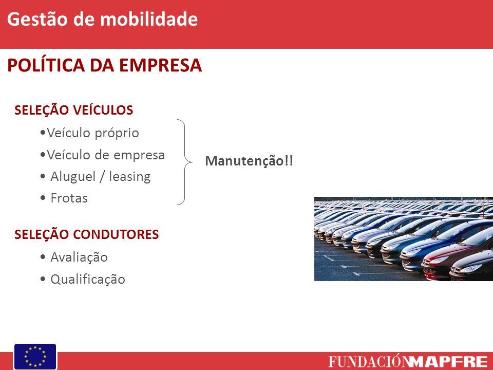SELEÇÃO VEÍCULOS Veículo próprio Veículo de empresa Aluguel / leasing Frotas Gestão de mobilidade POLÍTICA DA EMPRESA SELEÇÃO CONDUTORES Avaliação Qualificação Manutenção!!