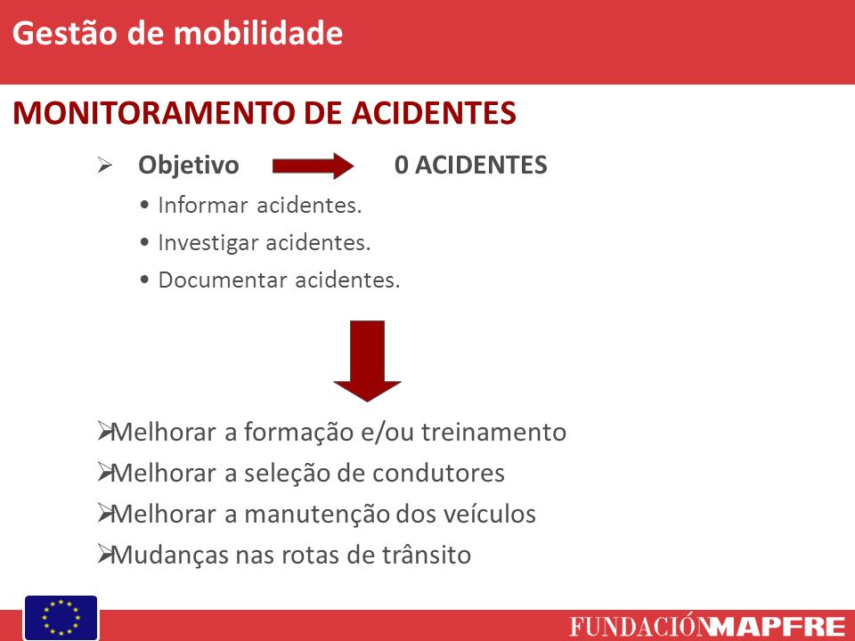 Objetivo0 ACIDENTES Informar acidentes. Investigar acidentes. Documentar acidentes. Melhorar a formação e/ou treinamento Melhorar a seleção de conduto