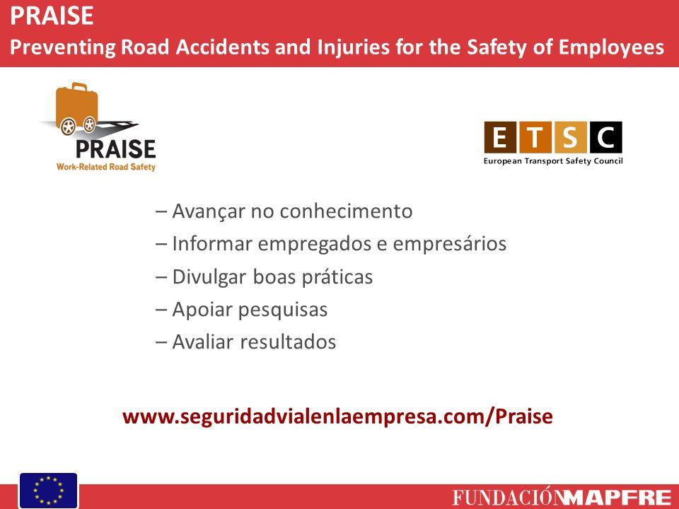 – Avançar no conhecimento – Informar empregados e empresários – Divulgar boas práticas – Apoiar pesquisas – Avaliar resultados PRAISE Preventing Road