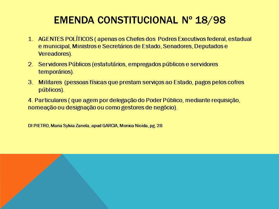 EMENDA CONSTITUCIONAL Nº 18/98 1.AGENTES POLÍTICOS ( apenas os Chefes dos Podres Executivos federal, estadual e municipal, Ministros e Secretários de Estado, Senadores, Deputados e Vereadores).