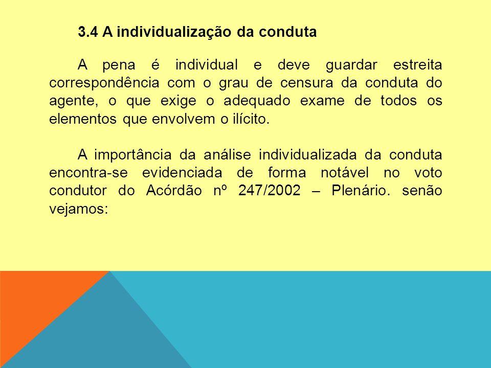 3.4 A individualização da conduta A pena é individual e deve guardar estreita correspondência com o grau de censura da conduta do agente, o que exige