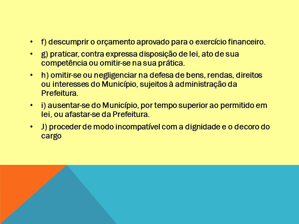 f) descumprir o orçamento aprovado para o exercício financeiro. g) praticar, contra expressa disposição de lei, ato de sua competência ou omitir-se na