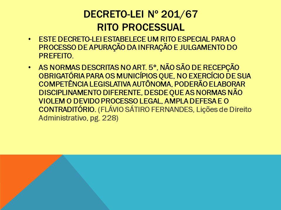 DECRETO-LEI Nº 201/67 RITO PROCESSUAL ESTE DECRETO-LEI ESTABELECE UM RITO ESPECIAL PARA O PROCESSO DE APURAÇÃO DA INFRAÇÃO E JULGAMENTO DO PREFEITO. A