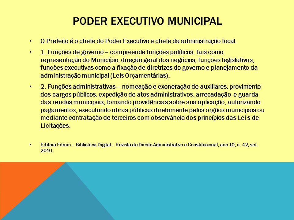 PODER EXECUTIVO MUNICIPAL O Prefeito é o chefe do Poder Executivo e chefe da administração local. 1. Funções de governo – compreende funções políticas