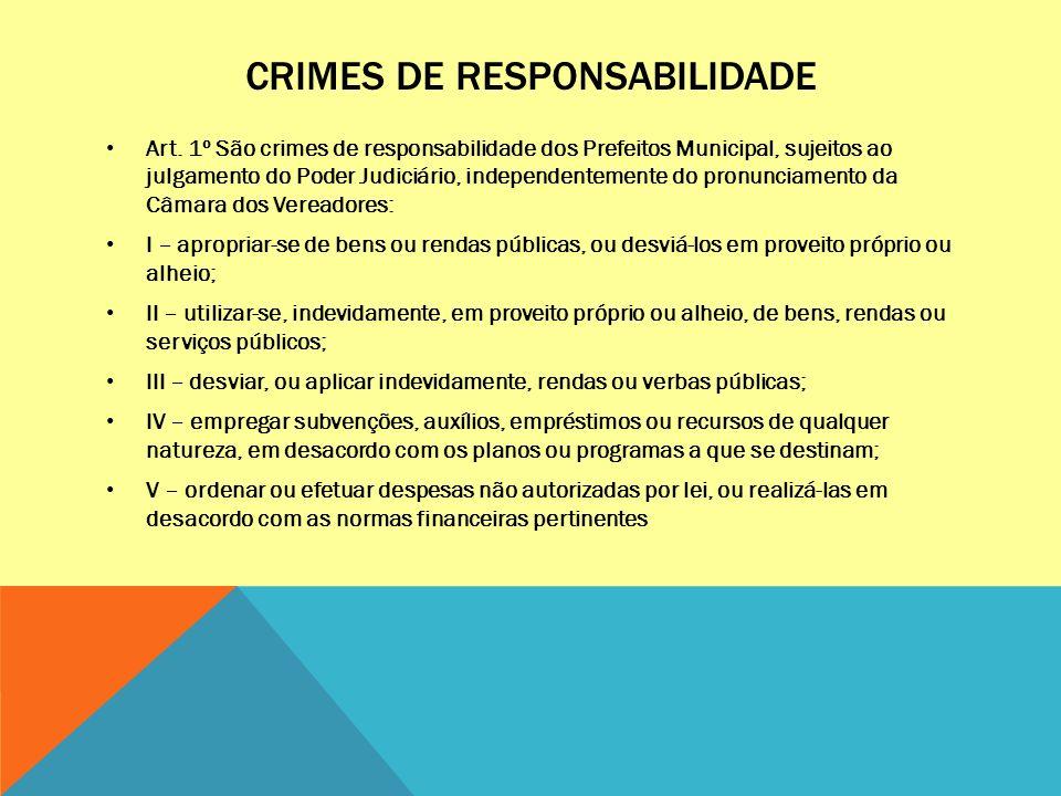 CRIMES DE RESPONSABILIDADE Art. 1º São crimes de responsabilidade dos Prefeitos Municipal, sujeitos ao julgamento do Poder Judiciário, independentemen