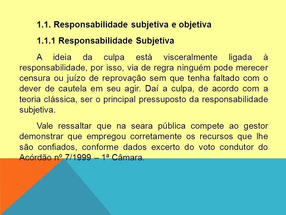 1.1. Responsabilidade subjetiva e objetiva 1.1.1 Responsabilidade Subjetiva A ideia da culpa está visceralmente ligada à responsabilidade, por isso, v
