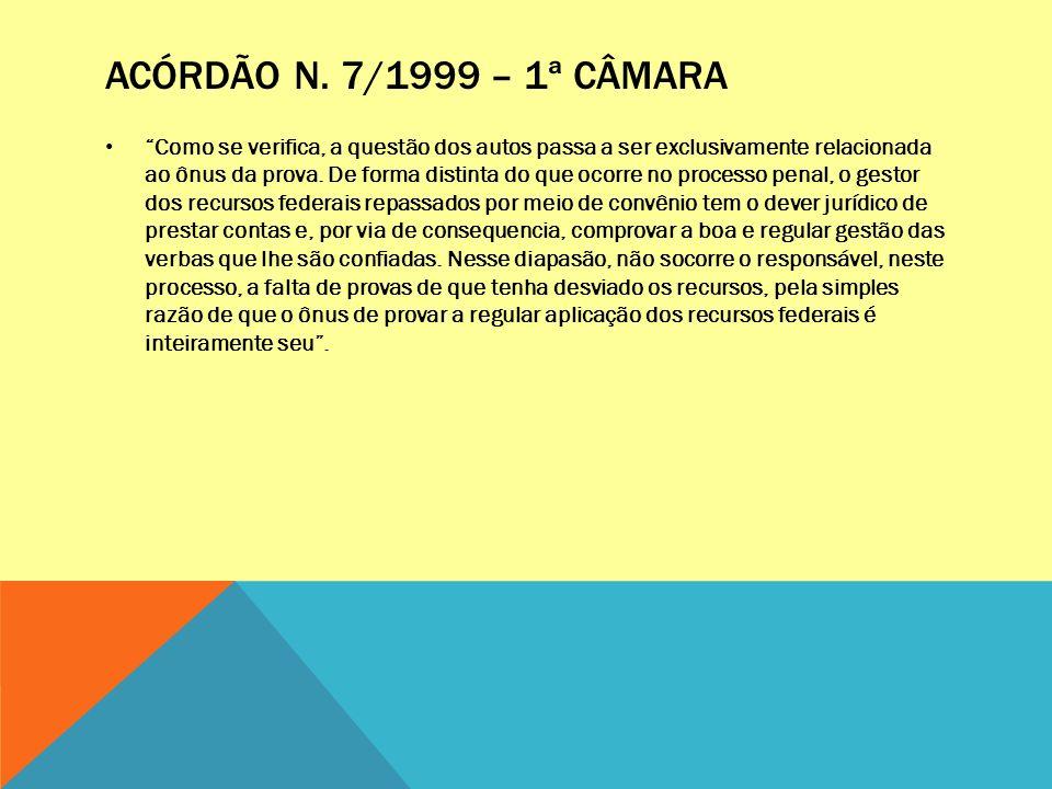 ACÓRDÃO N. 7/1999 – 1ª CÂMARA Como se verifica, a questão dos autos passa a ser exclusivamente relacionada ao ônus da prova. De forma distinta do que