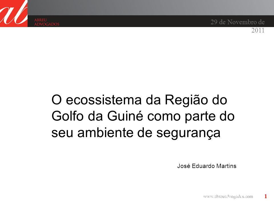 1 29 de Novembro de 2011 «O Ecossistema da Região do Golfo da Guiné como parte do seu Ambiente de Segurança» José Eduardo Martins Luanda, Novembro de