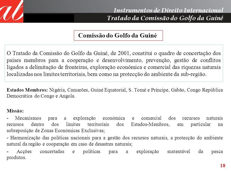 O Tratado da Comissão do Golfo da Guiné, de 2001, constitui o quadro de concertação dos países membros para a cooperação e desenvolvimento, prevenção,