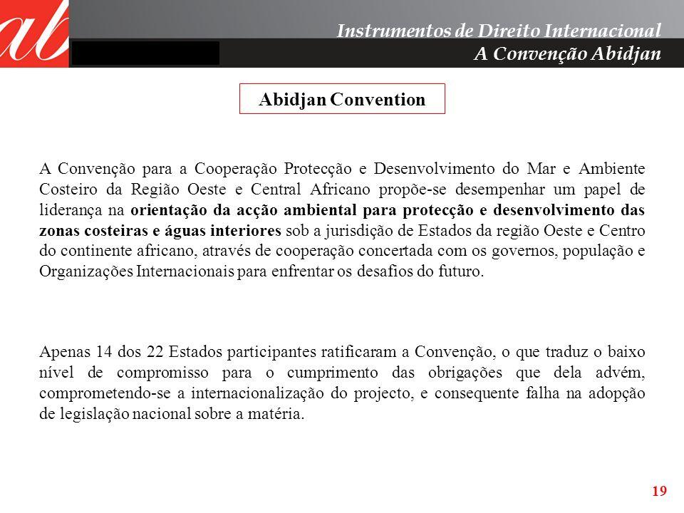 19 Apenas 14 dos 22 Estados participantes ratificaram a Convenção, o que traduz o baixo nível de compromisso para o cumprimento das obrigações que del