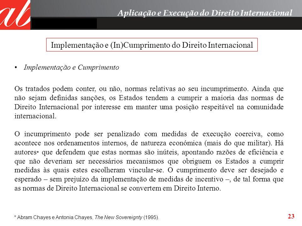 23 Implementação e Cumprimento Implementação e (In)Cumprimento do Direito Internacional Aplicação e Execução do Direito Internacional Os tratados pode