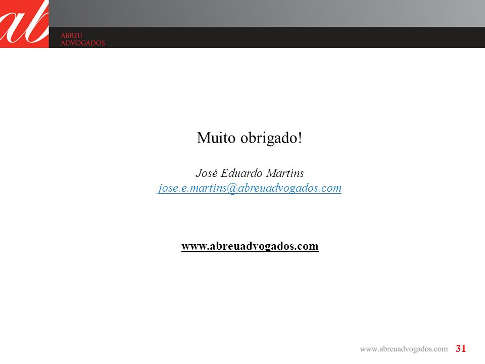 31 José Eduardo Martins jose.e.martins@abreuadvogados.com www.abreuadvogados.com Muito obrigado!
