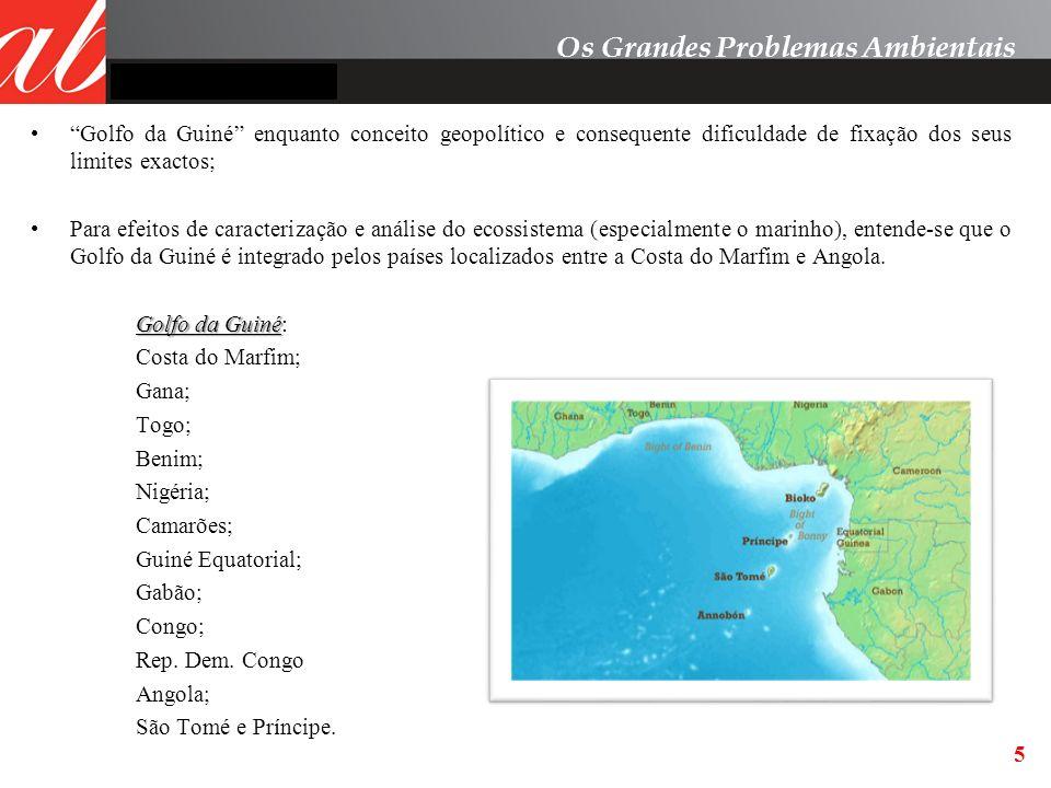 5 Golfo da Guiné enquanto conceito geopolítico e consequente dificuldade de fixação dos seus limites exactos; Para efeitos de caracterização e análise