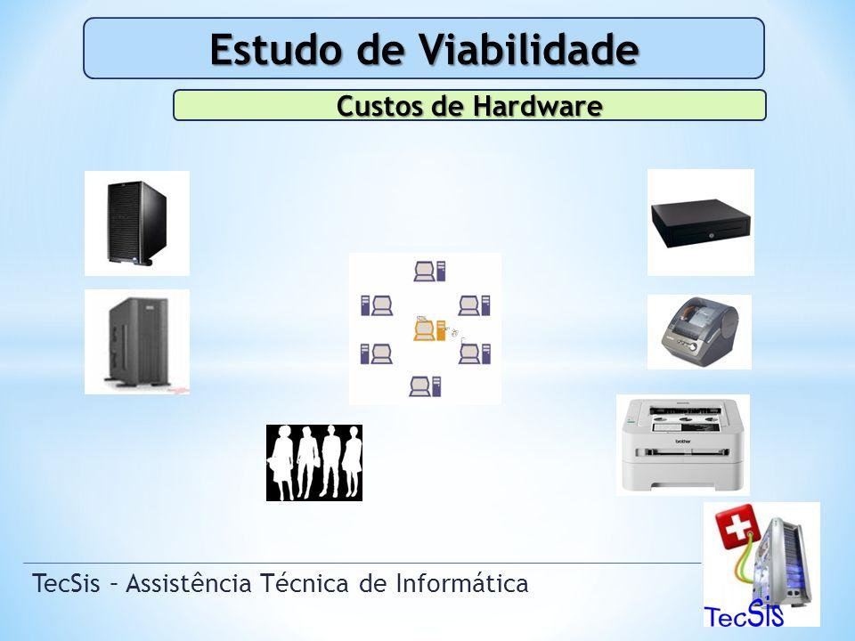 TecSis – Assistência Técnica de Informática Estudo de Viabilidade Custos de Hardware