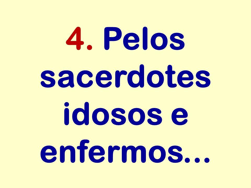 4. Pelos sacerdotes idosos e enfermos...