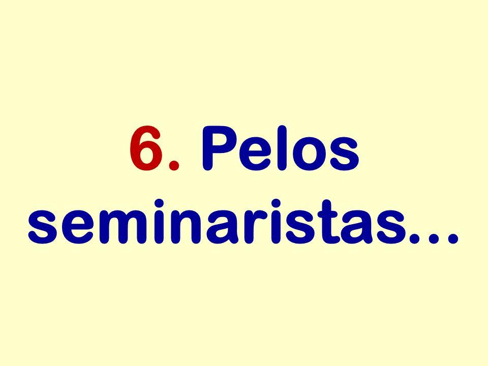 6. Pelos seminaristas...