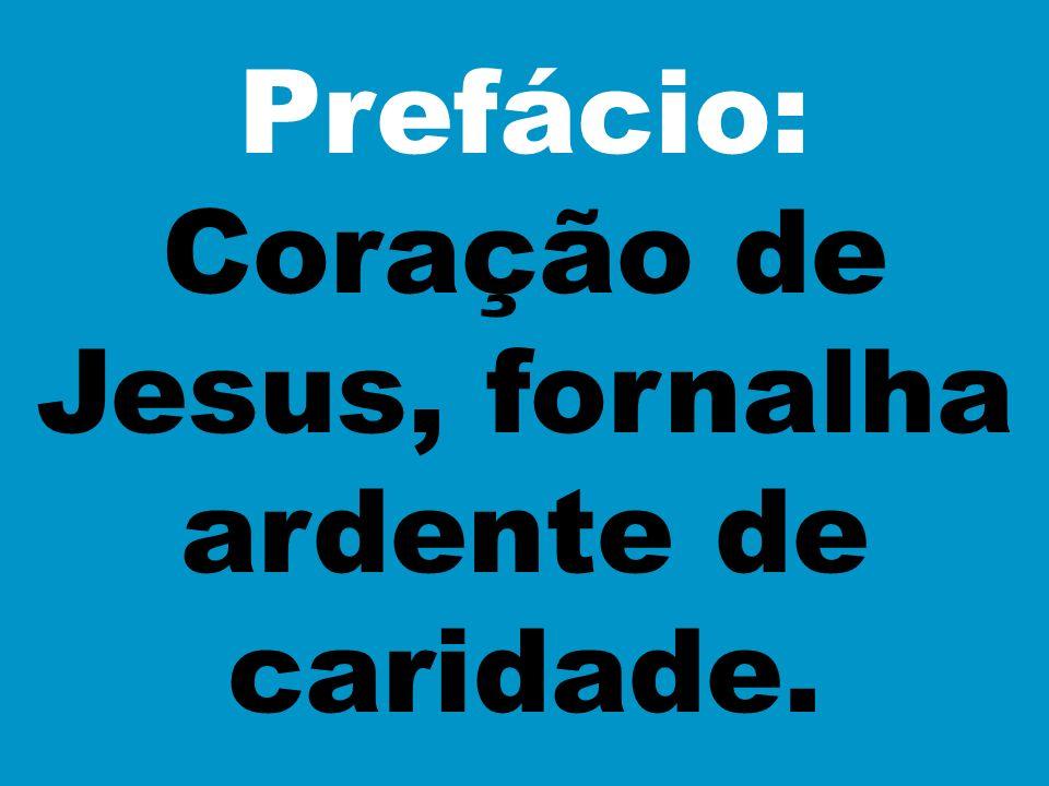 Prefácio: Coração de Jesus, fornalha ardente de caridade.