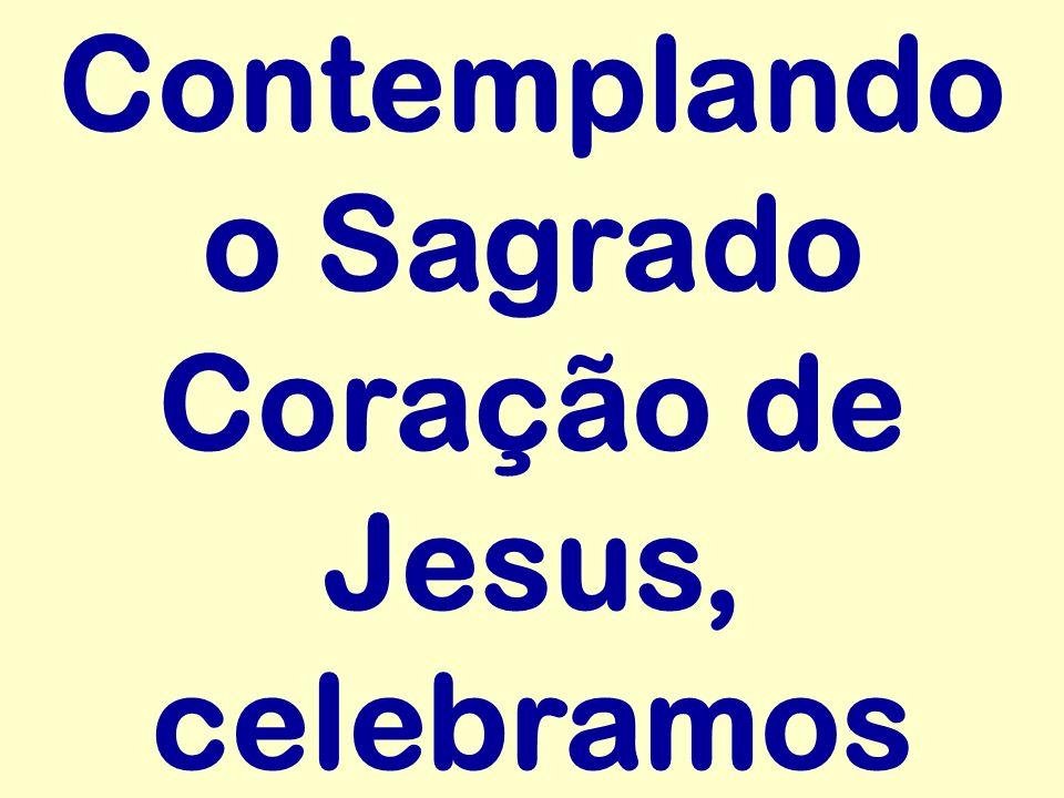 Contemplando o Sagrado Coração de Jesus, celebramos