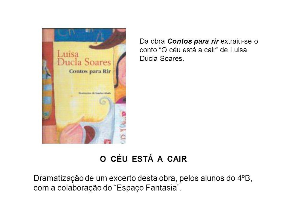 O CÉU ESTÁ A CAIR Dramatização de um excerto desta obra, pelos alunos do 4ºB, com a colaboração do Espaço Fantasia.