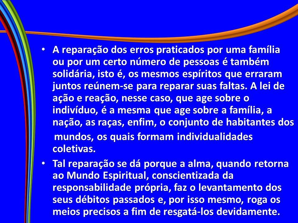 A reparação dos erros praticados por uma família ou por um certo número de pessoas é também solidária, isto é, os mesmos espíritos que erraram juntos