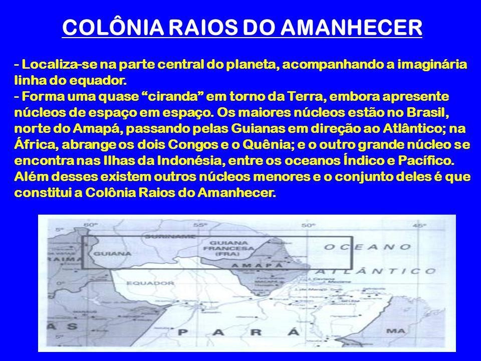 COLÔNIA RAIOS DO AMANHECER - Localiza-se na parte central do planeta, acompanhando a imaginária linha do equador. - Forma uma quase ciranda em torno d