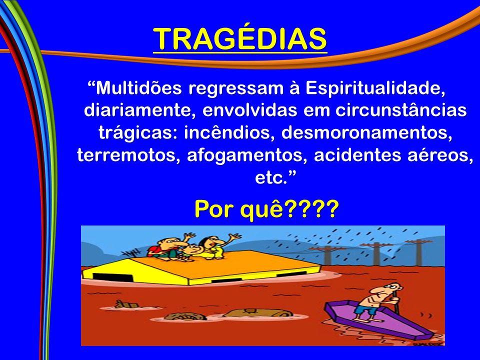 TRAGÉDIAS Multidões regressam à Espiritualidade, diariamente, envolvidas em circunstâncias trágicas: incêndios, desmoronamentos, terremotos, afogamentos, acidentes aéreos, etc.