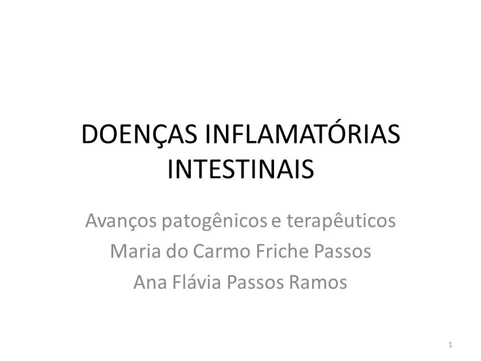 DOENÇAS INFLAMATÓRIAS INTESTINAIS Avanços patogênicos e terapêuticos Maria do Carmo Friche Passos Ana Flávia Passos Ramos 1