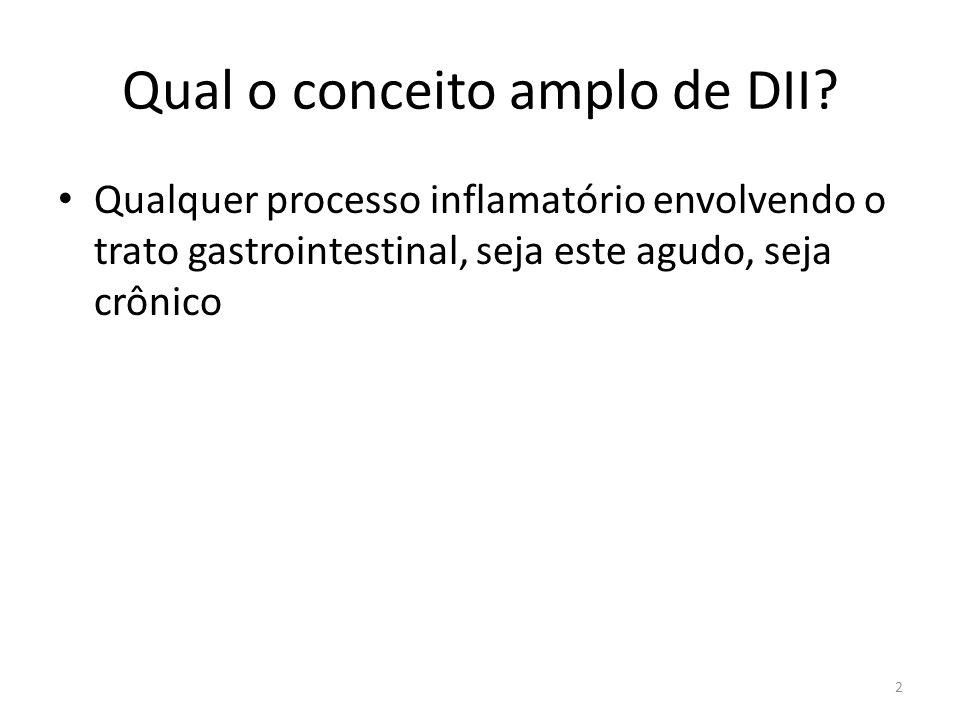 Qual o conceito amplo de DII? Qualquer processo inflamatório envolvendo o trato gastrointestinal, seja este agudo, seja crônico 2