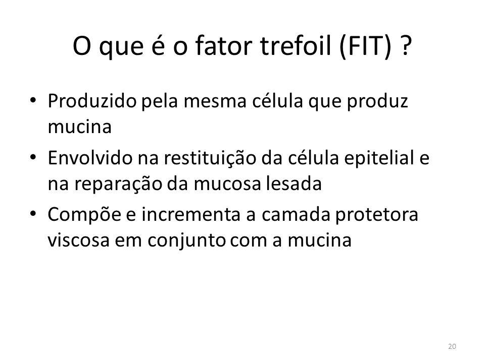 O que é o fator trefoil (FIT) ? Produzido pela mesma célula que produz mucina Envolvido na restituição da célula epitelial e na reparação da mucosa le