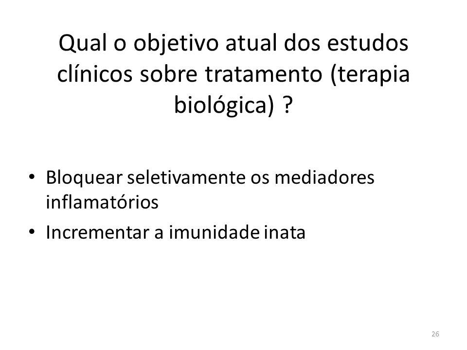 Qual o objetivo atual dos estudos clínicos sobre tratamento (terapia biológica) ? Bloquear seletivamente os mediadores inflamatórios Incrementar a imu
