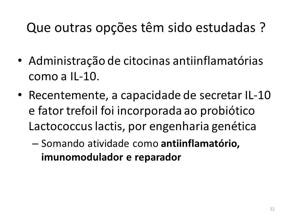 Que outras opções têm sido estudadas ? Administração de citocinas antiinflamatórias como a IL-10. Recentemente, a capacidade de secretar IL-10 e fator