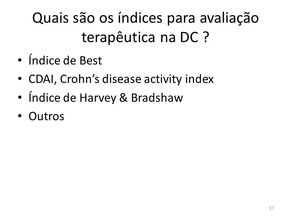 Quais são os índices para avaliação terapêutica na DC ? Índice de Best CDAI, Crohns disease activity index Índice de Harvey & Bradshaw Outros 37