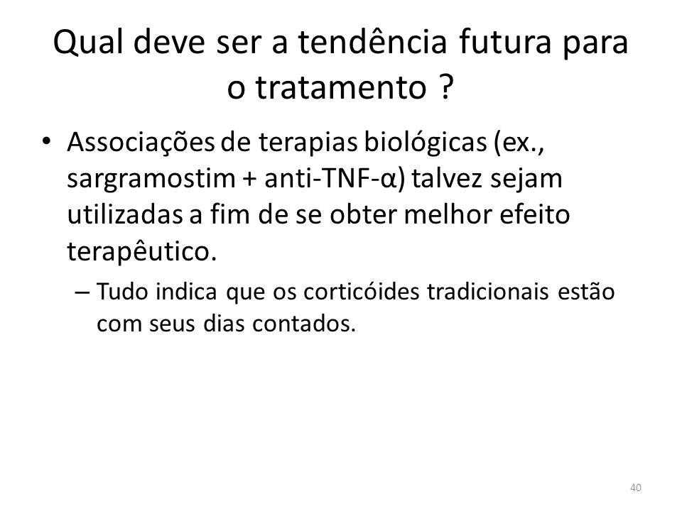 Qual deve ser a tendência futura para o tratamento ? Associações de terapias biológicas (ex., sargramostim + anti-TNF-α) talvez sejam utilizadas a fim